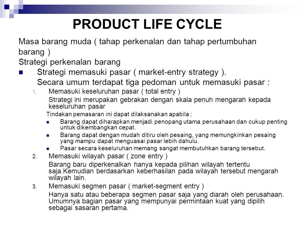 PRODUCT LIFE CYCLE Masa barang muda ( tahap perkenalan dan tahap pertumbuhan. barang ) Strategi perkenalan barang.