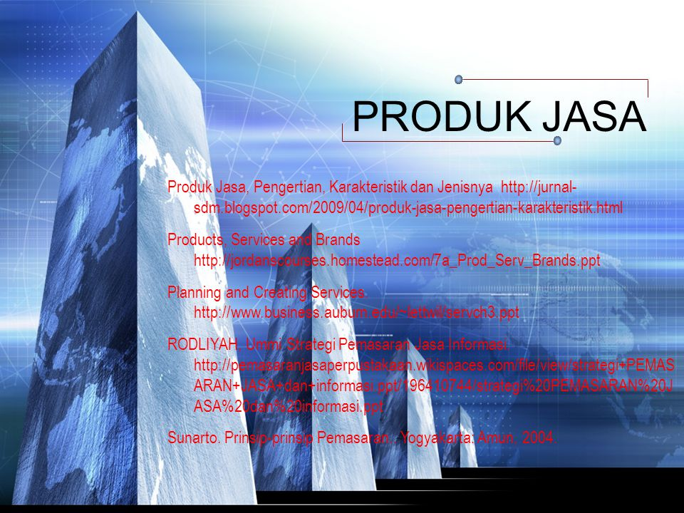 PRODUK JASA Produk Jasa, Pengertian, Karakteristik dan Jenisnya http://jurnal- sdm.blogspot.com/2009/04/produk-jasa-pengertian-karakteristik.html.