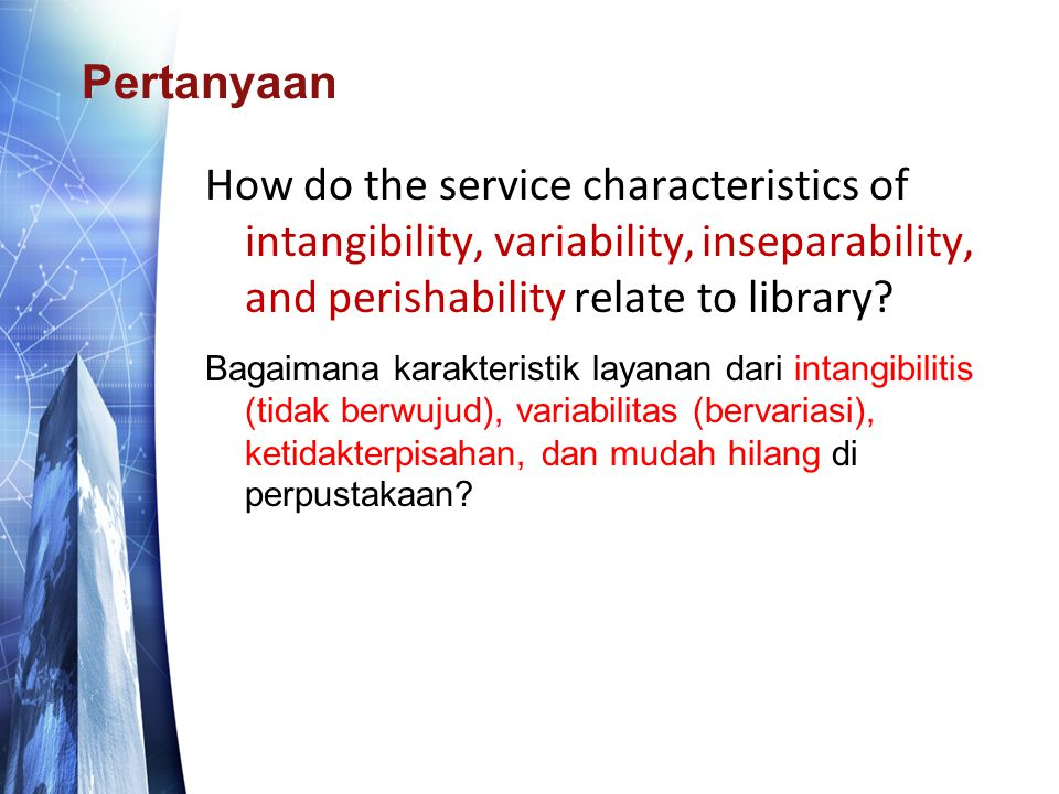 Pertanyaan How do the service characteristics of intangibility, variability, inseparability, and perishability relate to library