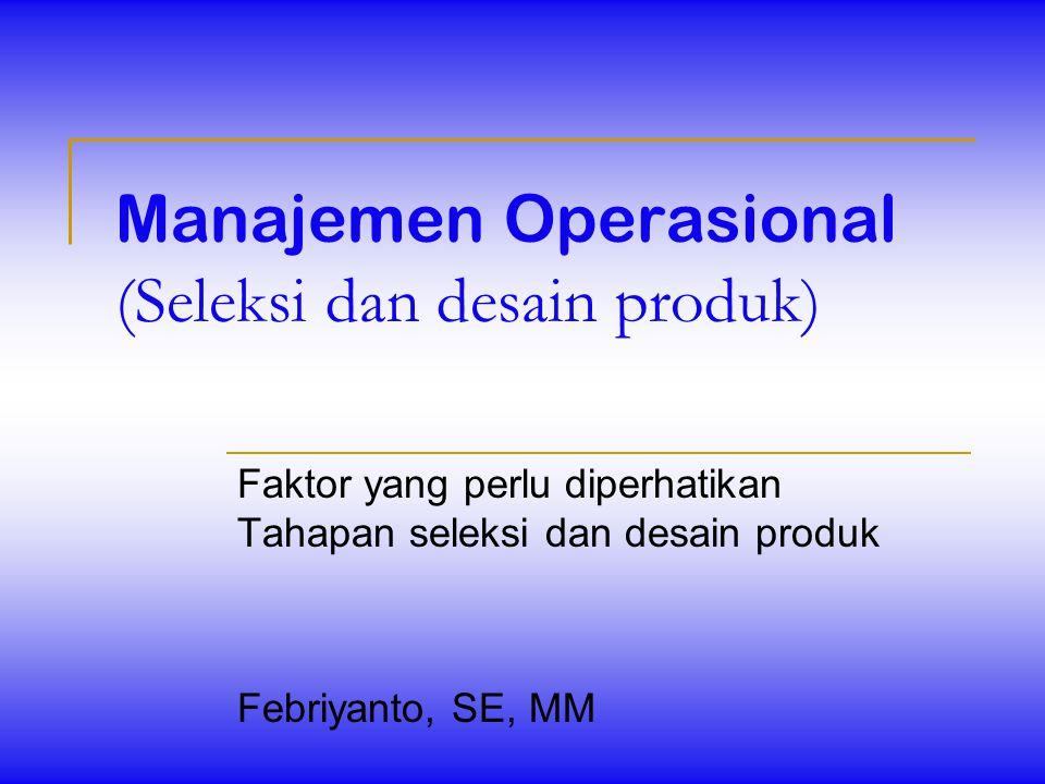 Manajemen Operasional (Seleksi dan desain produk)