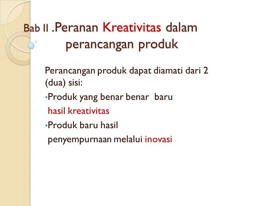 Bab II .Peranan Kreativitas dalam perancangan produk