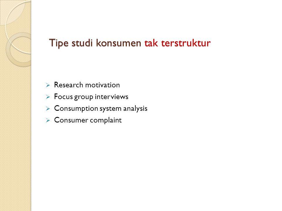 Tipe studi konsumen tak terstruktur