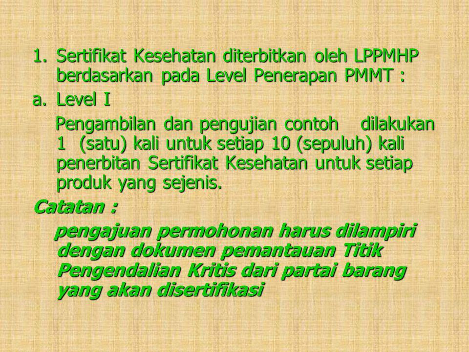 1. Sertifikat Kesehatan diterbitkan oleh LPPMHP berdasarkan pada Level Penerapan PMMT :