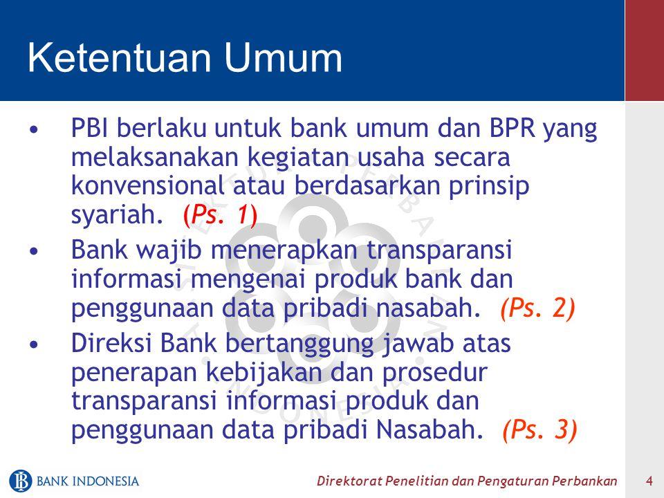 Ketentuan Umum PBI berlaku untuk bank umum dan BPR yang melaksanakan kegiatan usaha secara konvensional atau berdasarkan prinsip syariah. (Ps. 1)