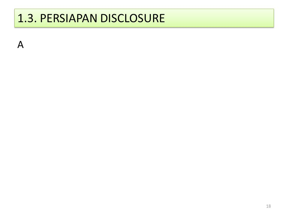 1.3. PERSIAPAN DISCLOSURE A