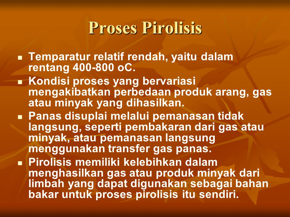 Proses Pirolisis Temparatur relatif rendah, yaitu dalam rentang 400-800 oC.