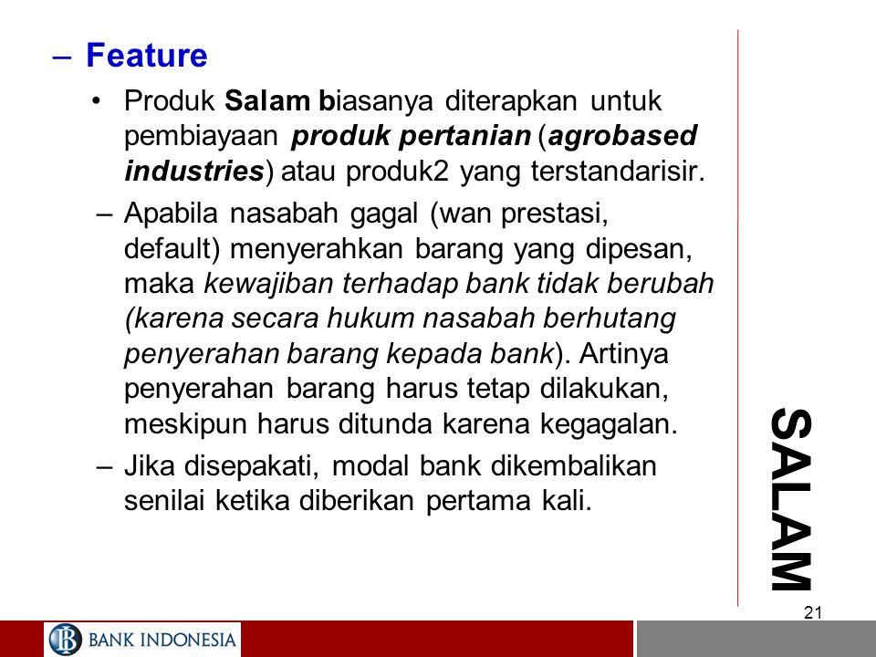 Feature Produk Salam biasanya diterapkan untuk pembiayaan produk pertanian (agrobased industries) atau produk2 yang terstandarisir.
