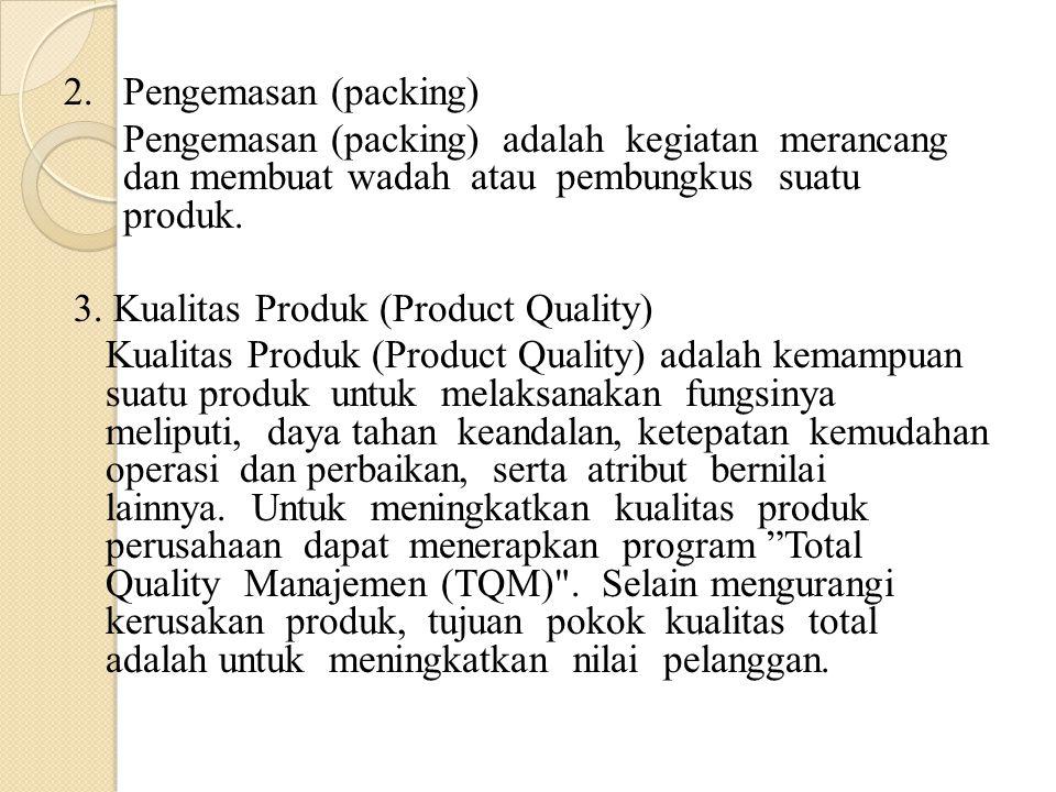 2. Pengemasan (packing) Pengemasan (packing) adalah kegiatan merancang dan membuat wadah atau pembungkus suatu produk.