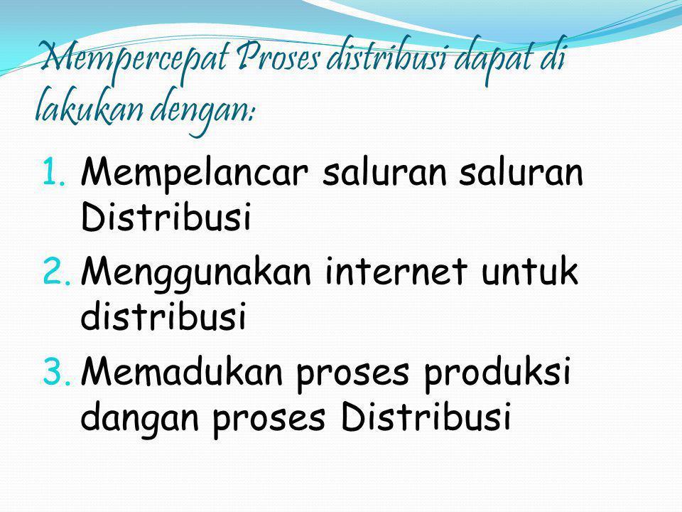 Mempercepat Proses distribusi dapat di lakukan dengan: