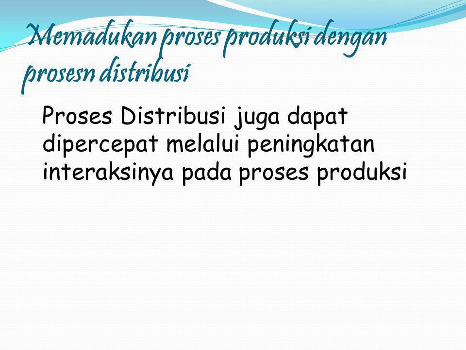 Memadukan proses produksi dengan prosesn distribusi