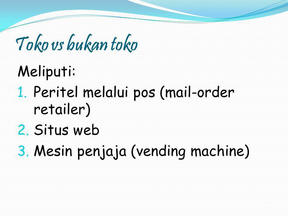 Toko vs bukan toko Meliputi: Peritel melalui pos (mail-order retailer)