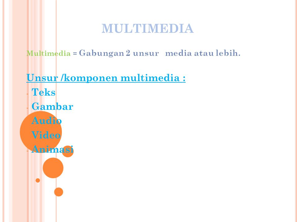 MULTIMEDIA Unsur /komponen multimedia : Teks Gambar Audio Video