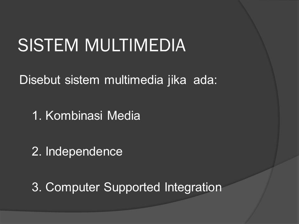 SISTEM MULTIMEDIA Disebut sistem multimedia jika ada: