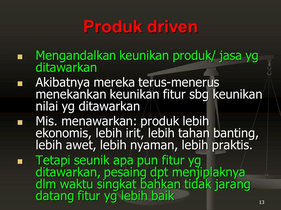 Produk driven Mengandalkan keunikan produk/ jasa yg ditawarkan