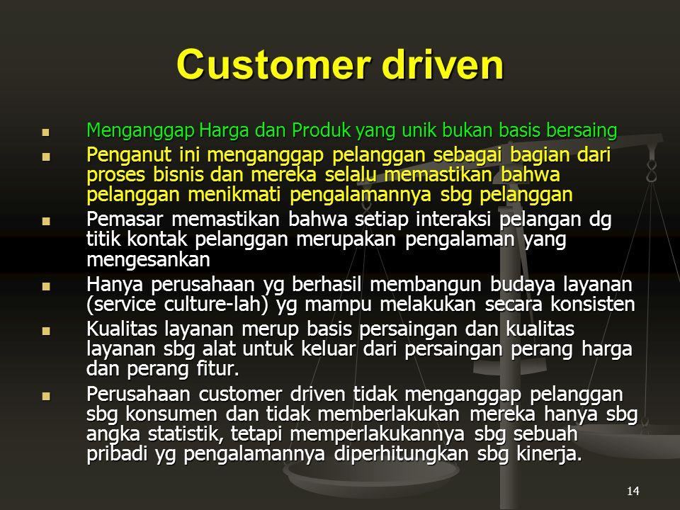 Customer driven Menganggap Harga dan Produk yang unik bukan basis bersaing.