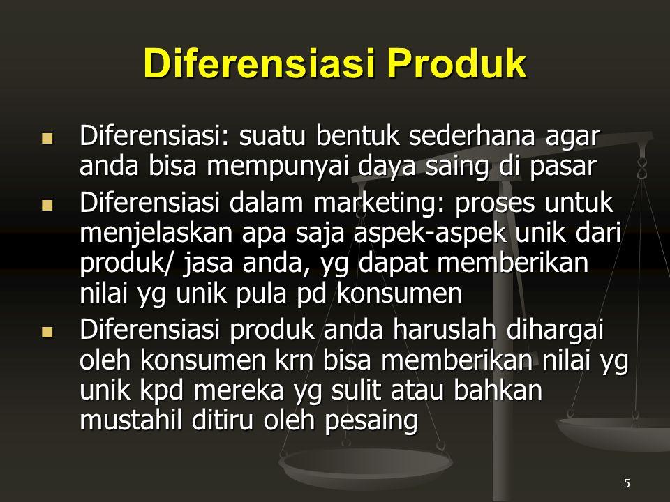 Diferensiasi Produk Diferensiasi: suatu bentuk sederhana agar anda bisa mempunyai daya saing di pasar.