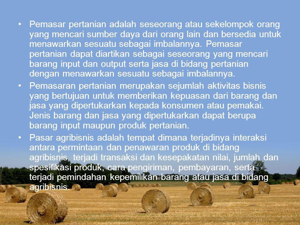 Pemasar pertanian adalah seseorang atau sekelompok orang yang mencari sumber daya dari orang lain dan bersedia untuk menawarkan sesuatu sebagai imbalannya. Pemasar pertanian dapat diartikan sebagai seseorang yang mencari barang input dan output serta jasa di bidang pertanian dengan menawarkan sesuatu sebagai imbalannya.