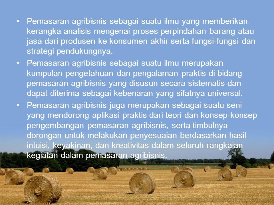 Pemasaran agribisnis sebagai suatu ilmu yang memberikan kerangka analisis mengenai proses perpindahan barang atau jasa dari produsen ke konsumen akhir serta fungsi-fungsi dan strategi pendukungnya.