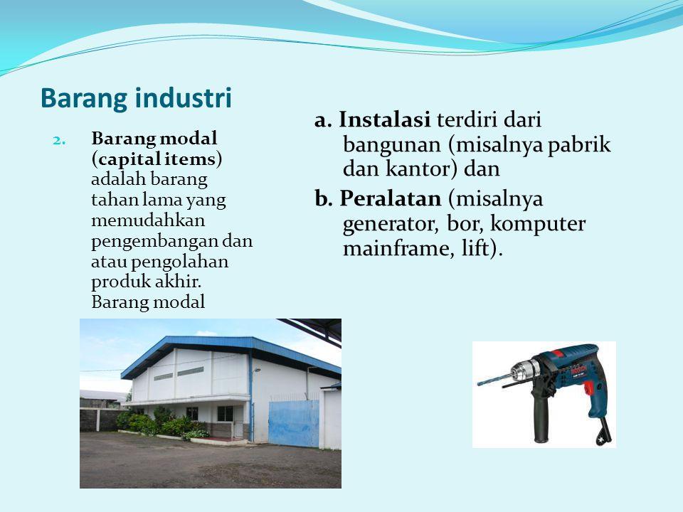 Barang industri a. Instalasi terdiri dari bangunan (misalnya pabrik dan kantor) dan.