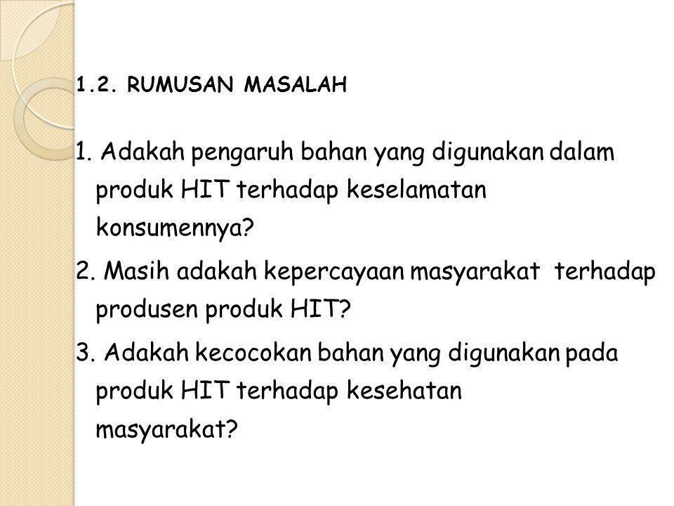 2. Masih adakah kepercayaan masyarakat terhadap produsen produk HIT