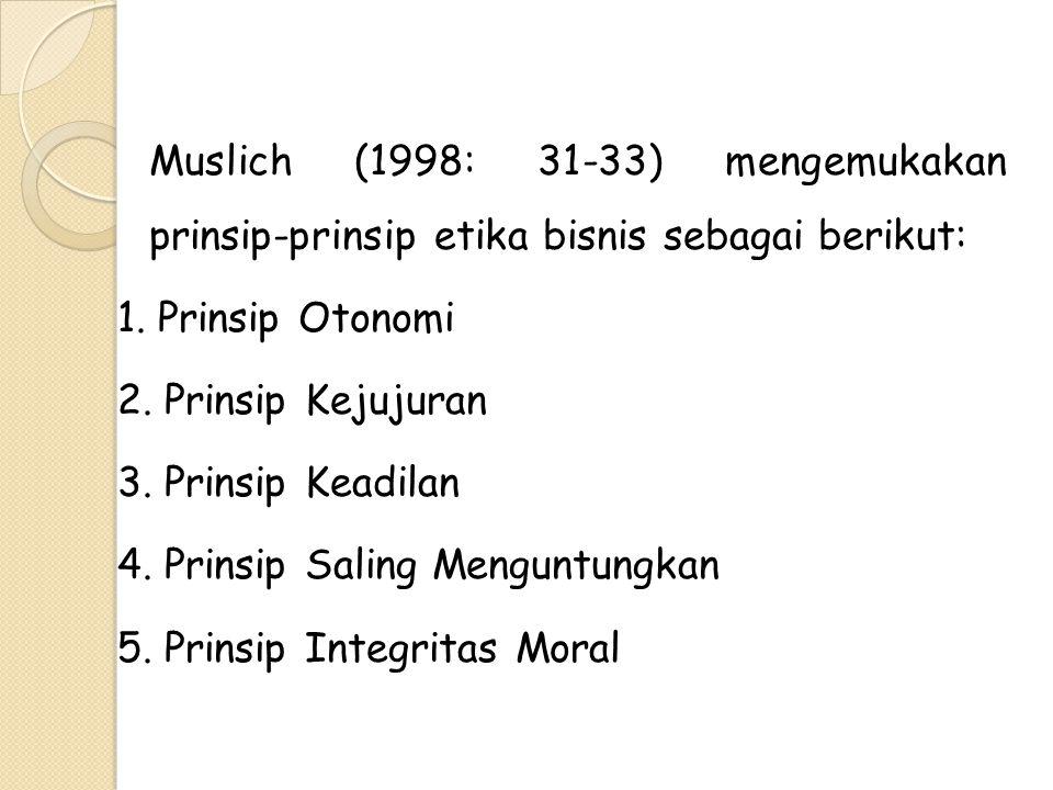 Muslich (1998: 31-33) mengemukakan prinsip-prinsip etika bisnis sebagai berikut: 1.