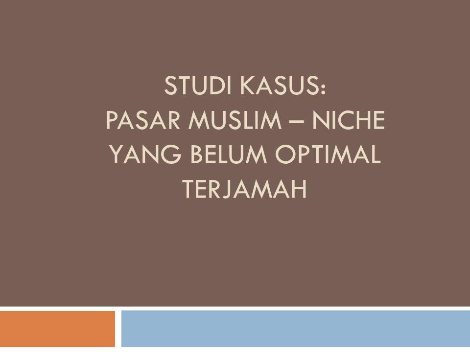 Studi KASUS: PASAR MUSLIM – NICHE YANG BELUM optimal TERJAMAH