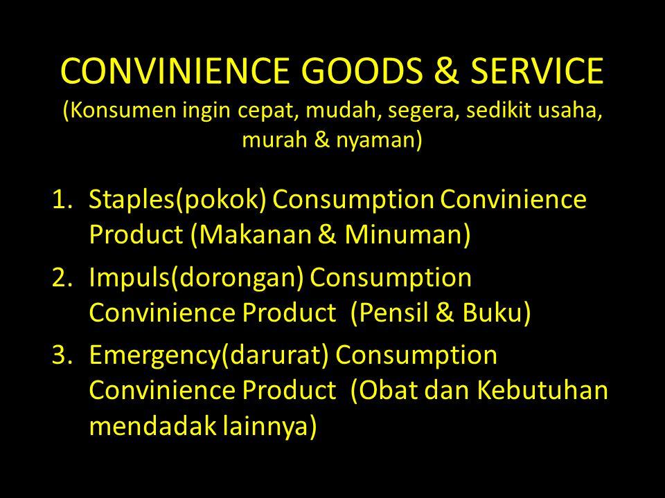 CONVINIENCE GOODS & SERVICE (Konsumen ingin cepat, mudah, segera, sedikit usaha, murah & nyaman)