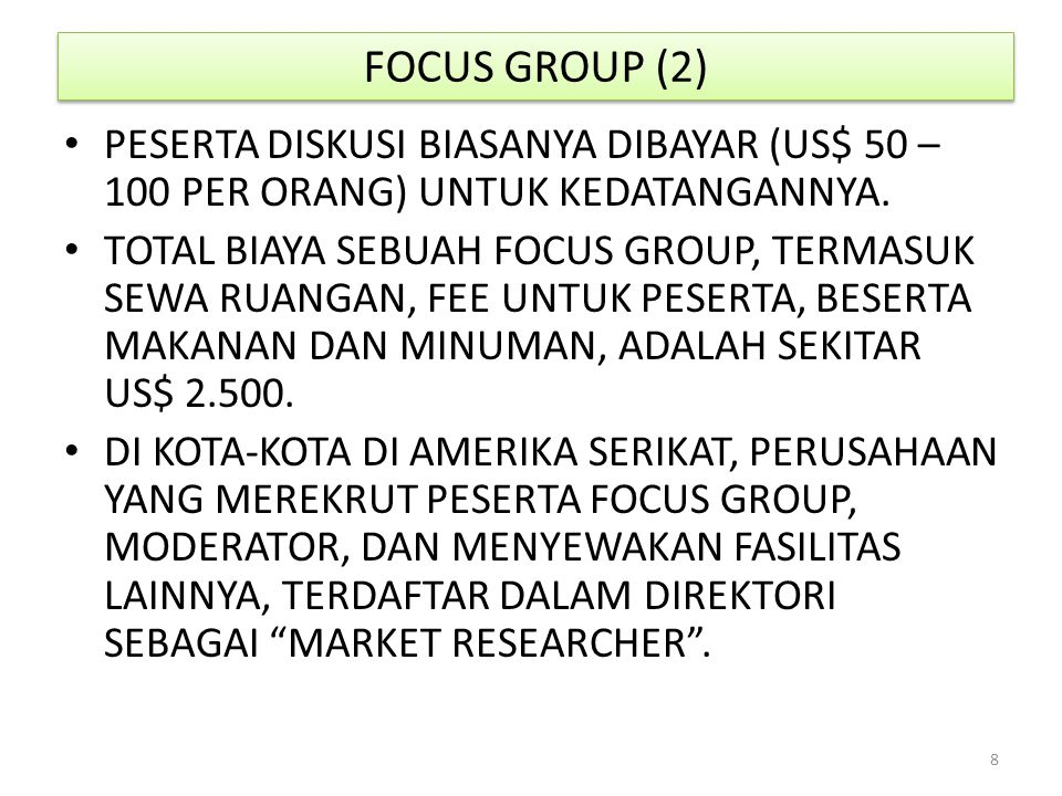 FOCUS GROUP (2) PESERTA DISKUSI BIASANYA DIBAYAR (US$ 50 – 100 PER ORANG) UNTUK KEDATANGANNYA.