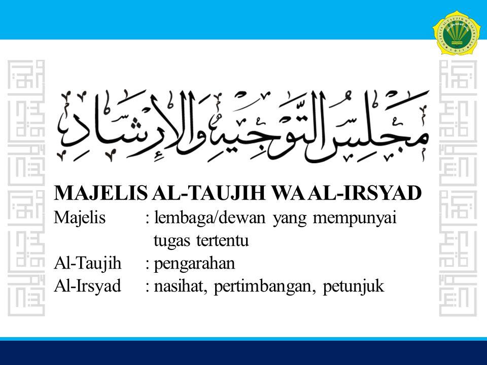 MAJELIS AL-TAUJIH WA AL-IRSYAD Majelis. : lembaga/dewan yang mempunyai
