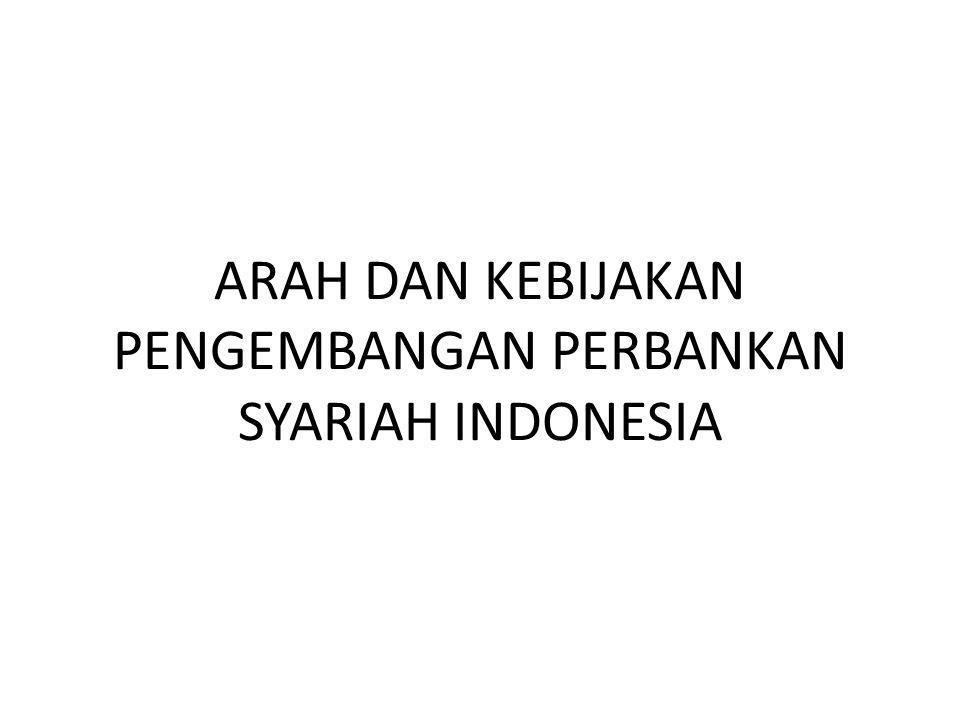 ARAH DAN KEBIJAKAN PENGEMBANGAN PERBANKAN SYARIAH INDONESIA