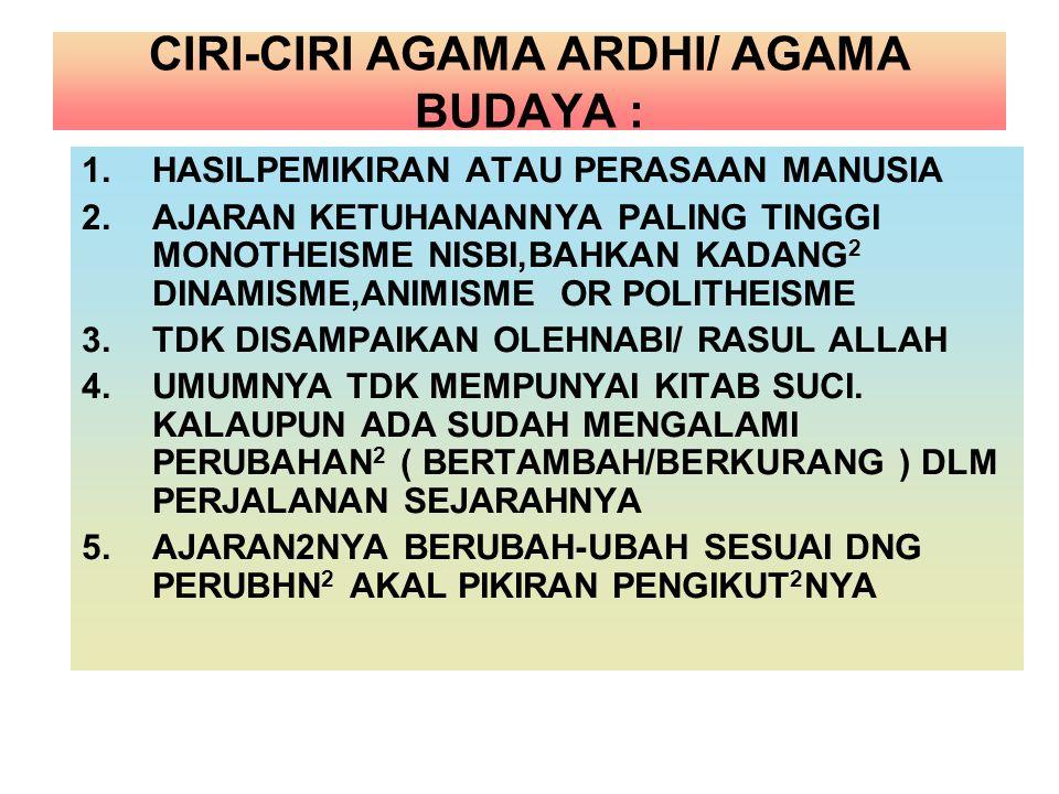 CIRI-CIRI AGAMA ARDHI/ AGAMA BUDAYA :