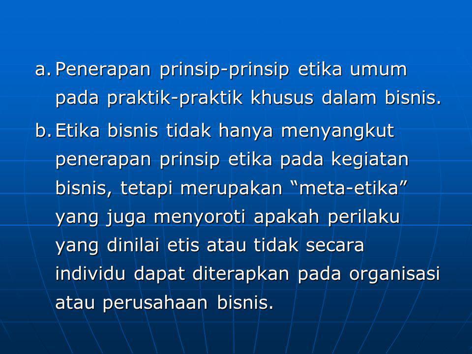 Penerapan prinsip-prinsip etika umum pada praktik-praktik khusus dalam bisnis.