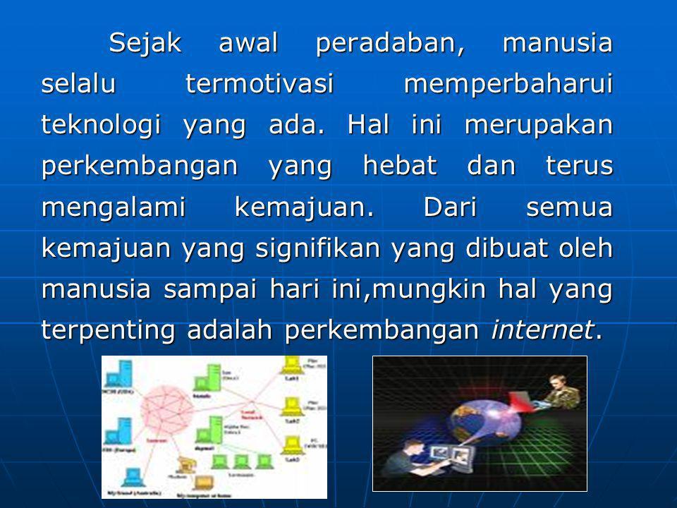 Sejak awal peradaban, manusia selalu termotivasi memperbaharui teknologi yang ada.