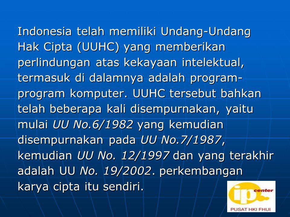 Indonesia telah memiliki Undang-Undang Hak Cipta (UUHC) yang memberikan perlindungan atas kekayaan intelektual, termasuk di dalamnya adalah program-program komputer.