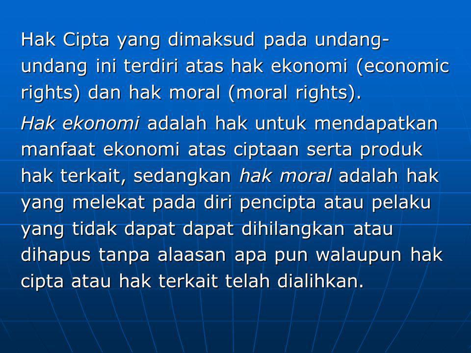 Hak Cipta yang dimaksud pada undang-undang ini terdiri atas hak ekonomi (economic rights) dan hak moral (moral rights).