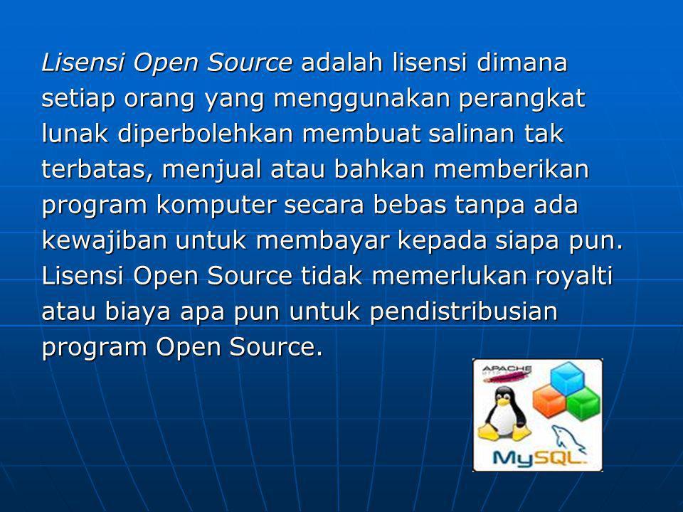 Lisensi Open Source adalah lisensi dimana setiap orang yang menggunakan perangkat lunak diperbolehkan membuat salinan tak terbatas, menjual atau bahkan memberikan program komputer secara bebas tanpa ada kewajiban untuk membayar kepada siapa pun.