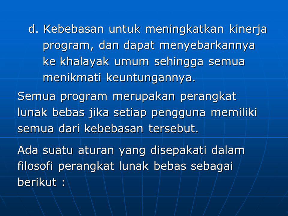 d. Kebebasan untuk meningkatkan kinerja program, dan dapat menyebarkannya ke khalayak umum sehingga semua menikmati keuntungannya.