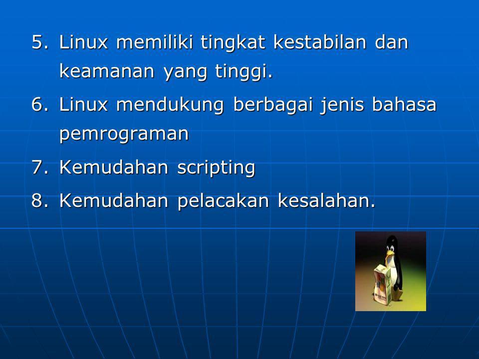 Linux memiliki tingkat kestabilan dan keamanan yang tinggi.