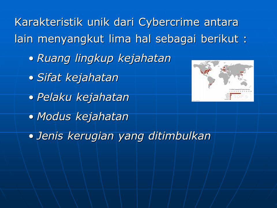 Karakteristik unik dari Cybercrime antara lain menyangkut lima hal sebagai berikut :