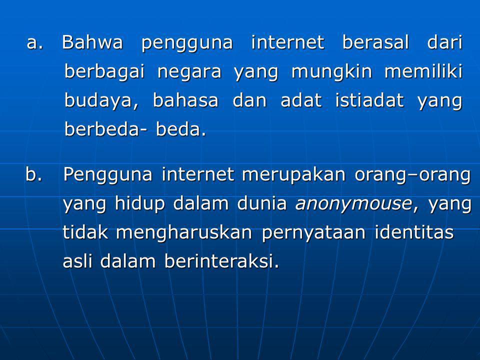 a. Bahwa pengguna internet berasal dari berbagai negara yang mungkin memiliki budaya, bahasa dan adat istiadat yang berbeda- beda.