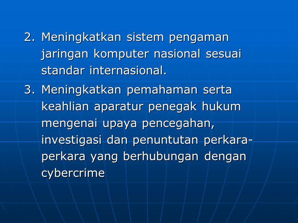 Meningkatkan sistem pengaman jaringan komputer nasional sesuai standar internasional.
