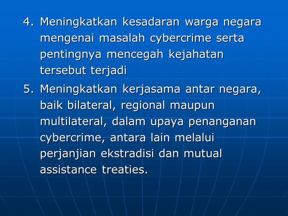 Meningkatkan kesadaran warga negara mengenai masalah cybercrime serta pentingnya mencegah kejahatan tersebut terjadi