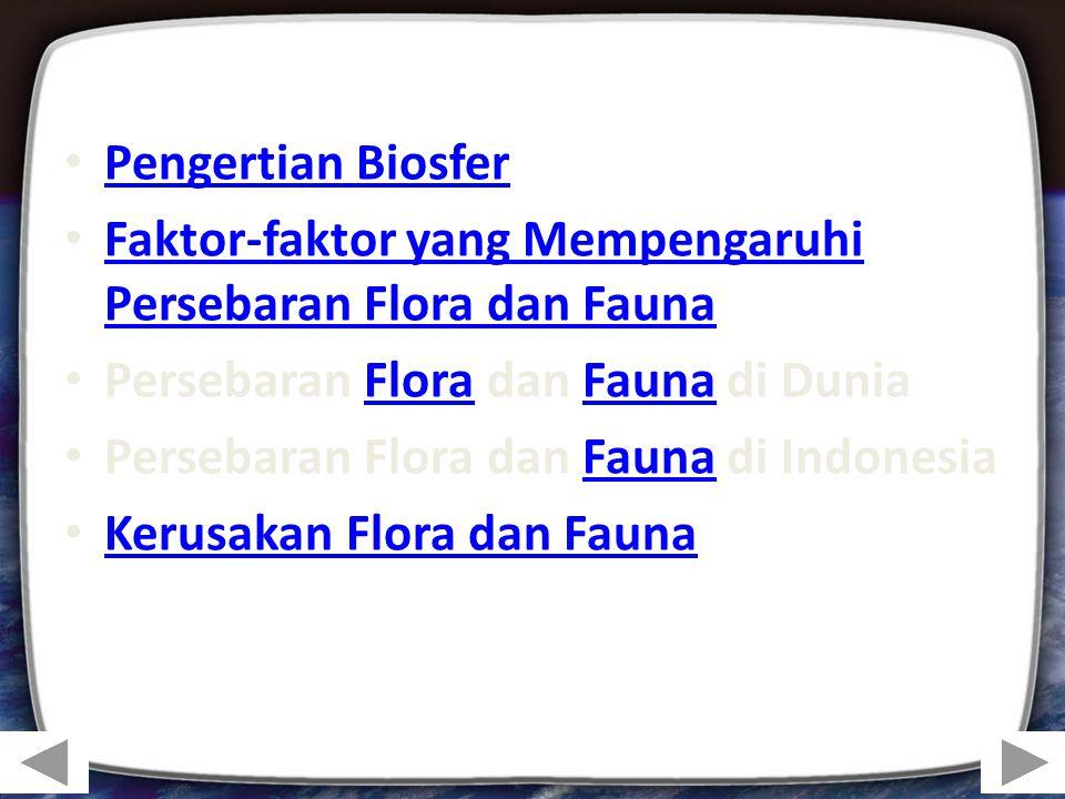 Pengertian Biosfer Faktor-faktor yang Mempengaruhi Persebaran Flora dan Fauna. Persebaran Flora dan Fauna di Dunia.