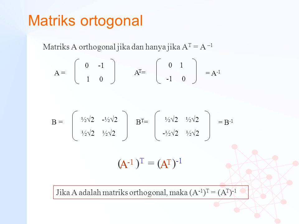 Matriks ortogonal (A-1)T = (AT)-1 A-1 AT