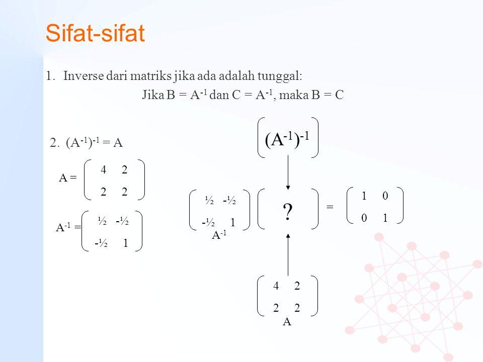 Sifat-sifat (A-1)-1 Inverse dari matriks jika ada adalah tunggal: