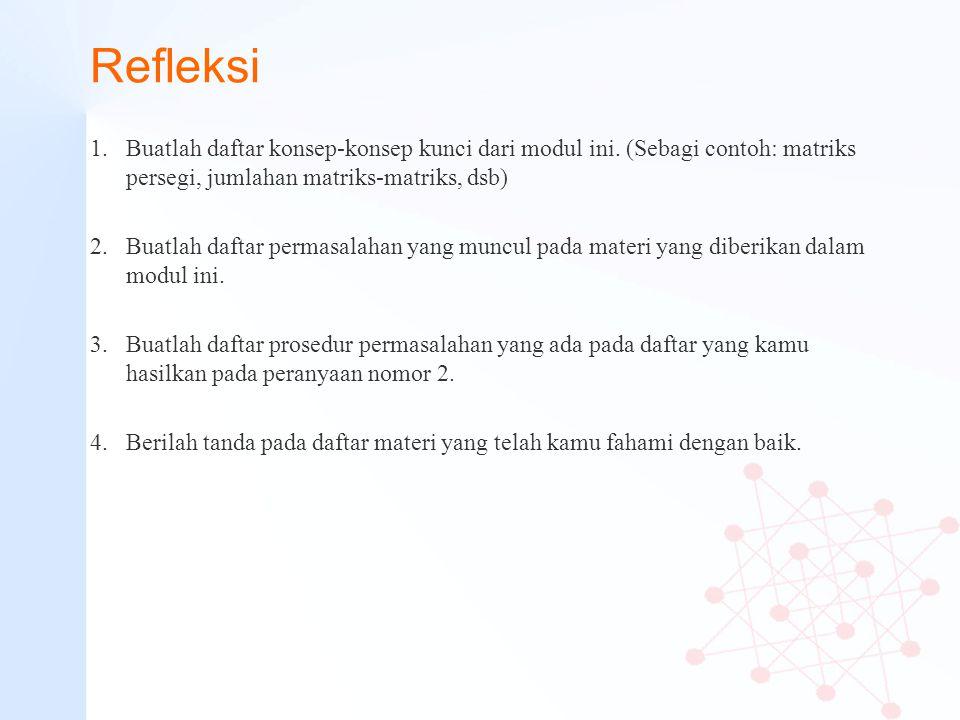Refleksi Buatlah daftar konsep-konsep kunci dari modul ini. (Sebagi contoh: matriks persegi, jumlahan matriks-matriks, dsb)