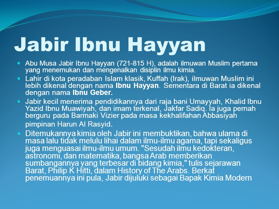 Jabir Ibnu Hayyan Abu Musa Jabir Ibnu Hayyan (721-815 H), adalah ilmuwan Muslim pertama yang menemukan dan mengenalkan disiplin ilmu kimia.