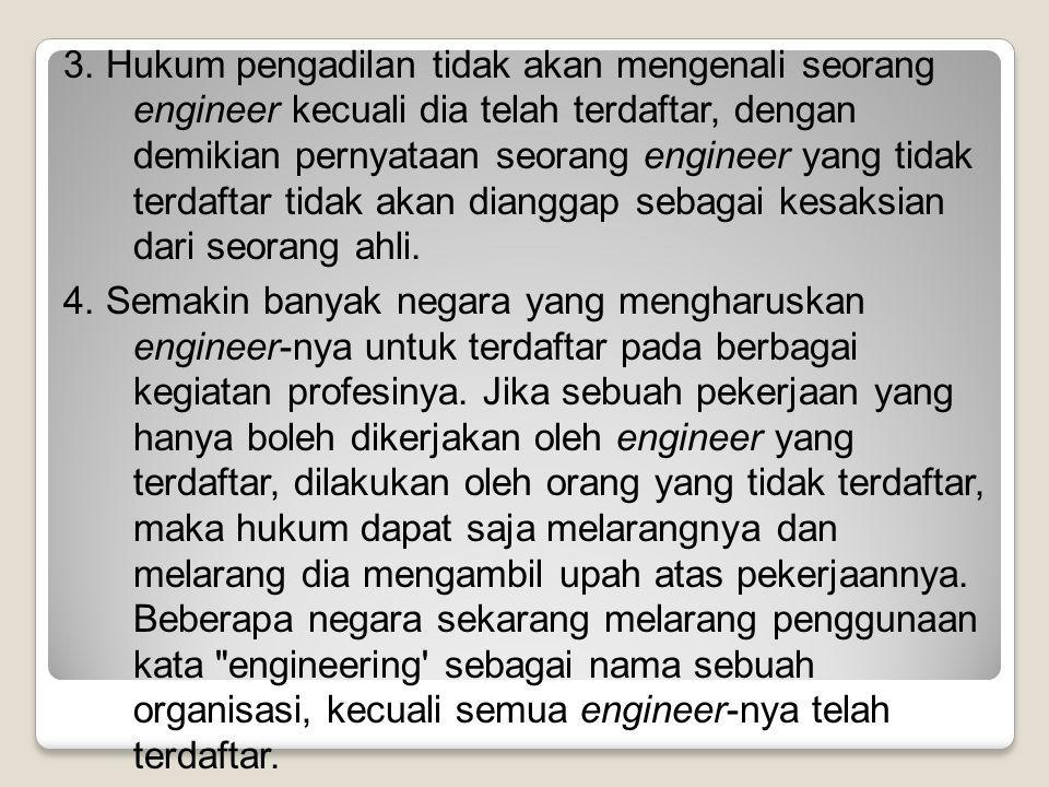 3. Hukum pengadilan tidak akan mengenali seorang engineer kecuali dia telah terdaftar, dengan demikian pernyataan seorang engineer yang tidak terdaftar tidak akan dianggap sebagai kesaksian dari seorang ahli.