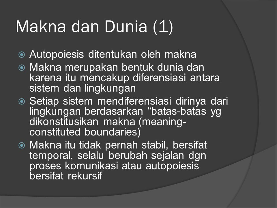 Makna dan Dunia (1) Autopoiesis ditentukan oleh makna