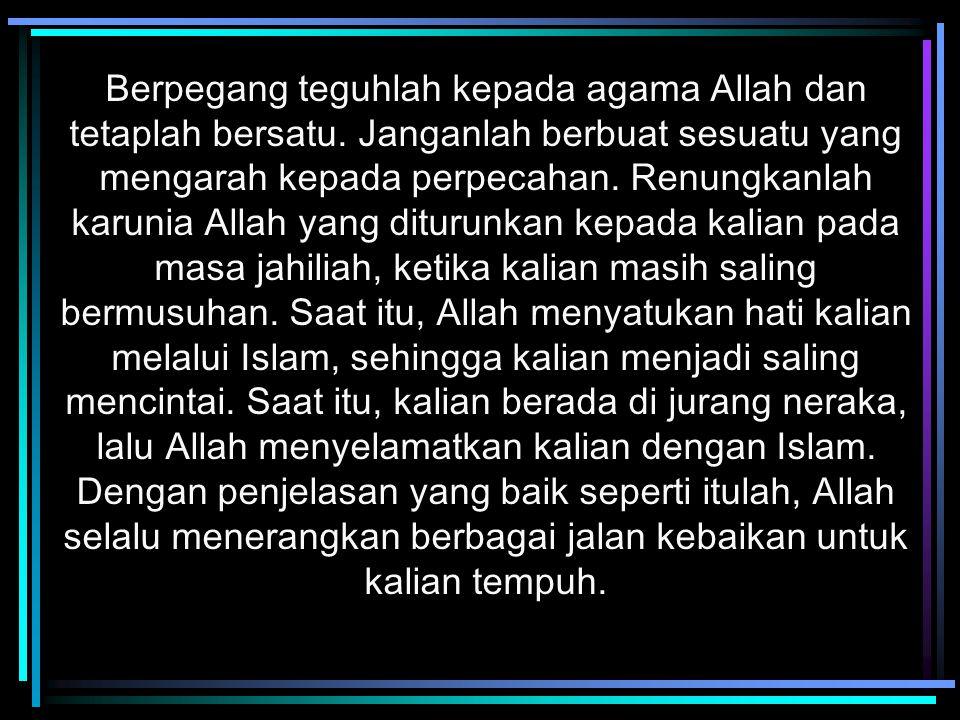 Berpegang teguhlah kepada agama Allah dan tetaplah bersatu